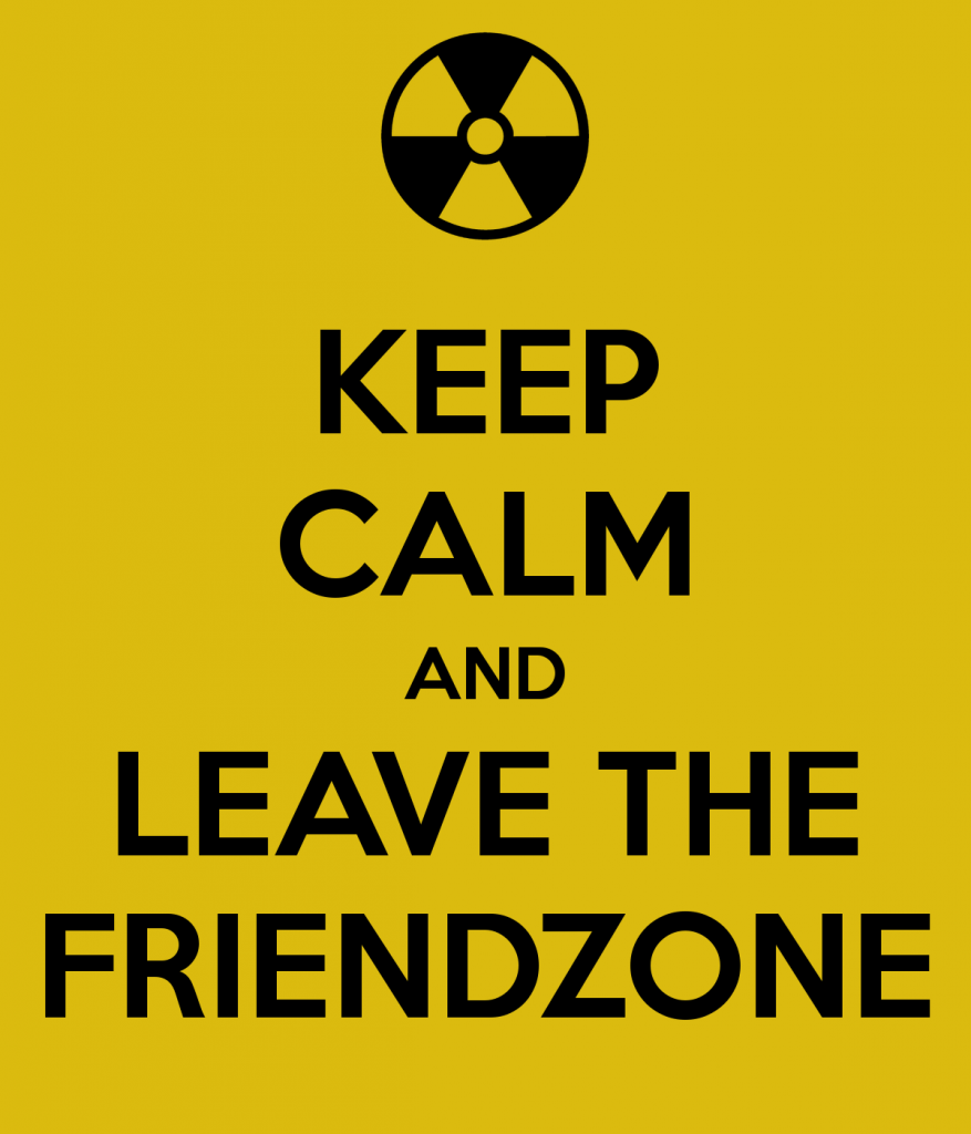 Keep calm and leave the friendzone