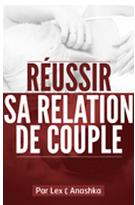 Comment reussir sa relation de couple